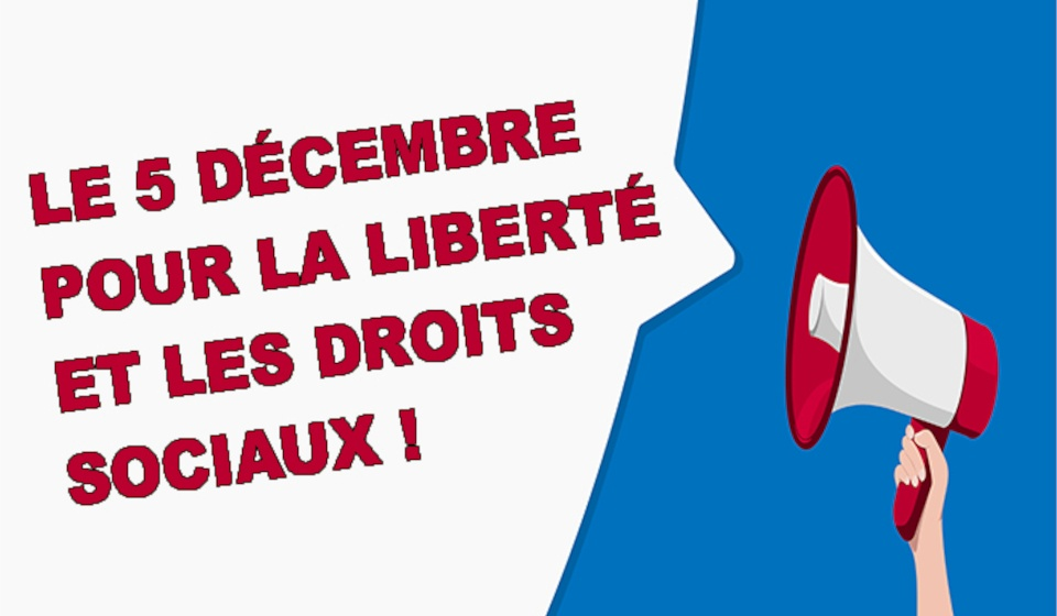 LE 5 DÉCEMBRE: POUR LA LIBERTÉ ET LES DROITS SOCIAUX !